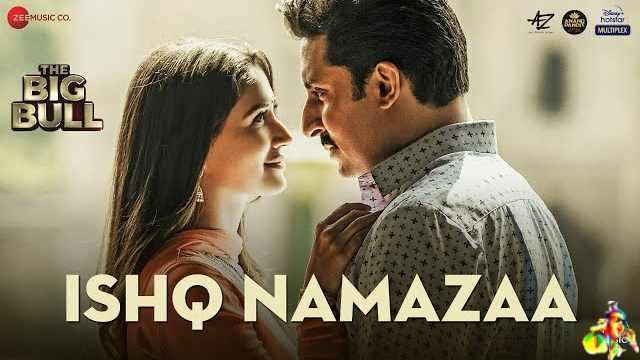 Ishq Namazaa Lyrics - The Big Bull   Ankit Tiwari