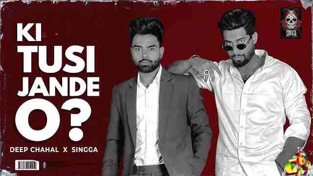 Ki Tusi Jaande O Lyrics - Deep Chahal Feat. Singga