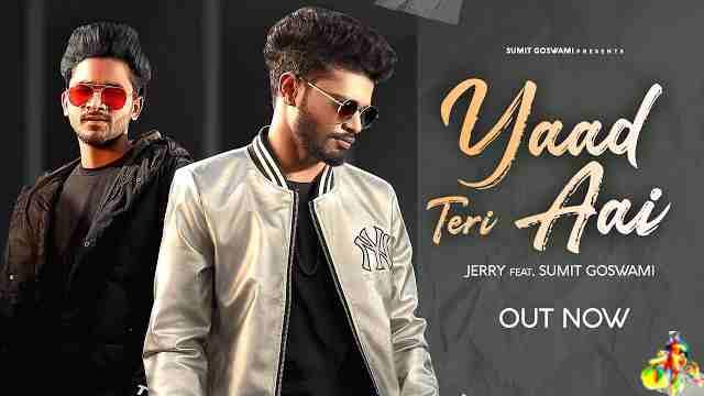 Yaad Teri Aai Lyrics - Jerry & Sumit Goswami